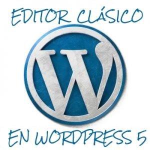 usar editor clasico en wordpress 5