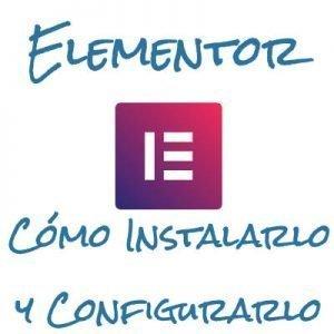 Elementor: Cómo instalarlo y configurarlo